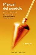 Manual del pendulo: consejos practicos y descripcion de todos los usos del pendulo (5ª ed.)