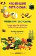 Vademecum nutricional: alimentos funcionales. incluye alimentos f ortificados enriquecidos y adicionados. alimentos que ayudan a mejorar la salud