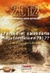 2012 las profecias del fin del mundo:â¿por que el calendario maya termina en el 2012