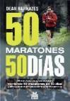50 maratones 50 dias: secretos que descubri corriendo 50 maratone s en 50 dias