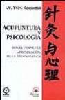 Acupuntura y psicologia: hacia una nueva aproximacion de la psico somatica