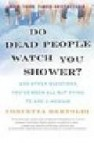 Do dead people watch you shower?: and other questions you ve been all but dying to ask a medium