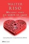 Manual para no morir de amor: diez principios de supervivencia af ectiva