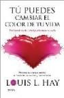 Tu puedes cambiar el color de tu vida: potencia tu energia positi va a traves de los colores y los numeros