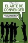 El arte de convencer: las claves para argumentar y ganar una nego ciacion