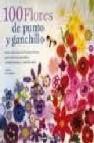 100 flores de punto y ganchillo: una coleccion de bonitas flores para adornar prendas, complementos y mucho mas