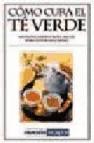 Como cura el te verde (2ª ed.)