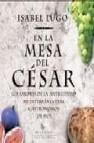 En la mesa del cesar: los sabores de la antiguedad mediterranea p ara gastronomos de hoy