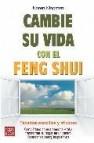 Cambie su vida conel feng shui: tecnicas sencillas y eficaces