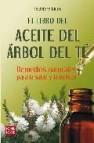 El libro del aceite del arbol del te: remedios naturales para la salud y la belleza