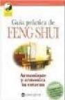 Guia practica de feng shui. armonizate y armoniza tu entorno