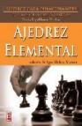 Ajedrez elemental: ajedrez para principiantes por los grandes mae stros