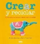 Crear y reciclar: manualidades faciles y creativas para niã'os