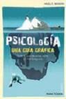 Psicologia: una guia grafica. todo lo que necesitas saber en 100 imagenes