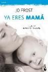Ya eres mama: la guia para el primer aã'o de tu hijo